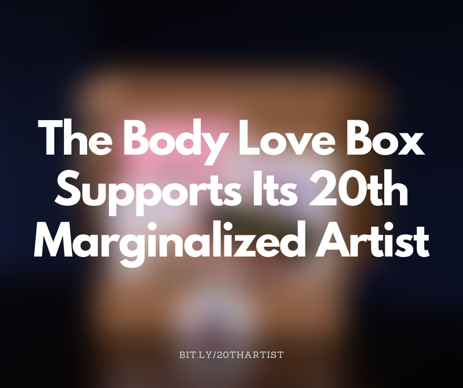 A blurred-out subscription box is shown behind the words, The Body Love Box Supports Its 20th Marginalized Artist in bold white text.