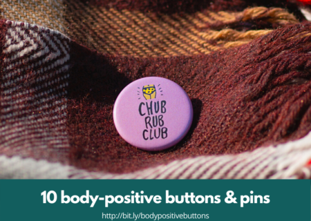 "[Image description: A round lavender button with a small illustration of hips and the words ""Chub Rub Club"" is pinned to a red, brown and white plaid blanket. A teal bar across the photo underlies the words, ""10 body-positive buttons & pins: http://bit.ly/bodypositivebuttons."" End image description.]"