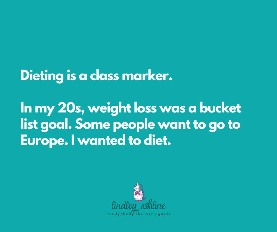 "Image description: A teal blue background contains these words in white text: ""Dieting is a class marker. In my 20s, weight loss was a bucket list goal. Some people want to go to Europe. I wanted to diet."" Lindley's logo is at the bottom."