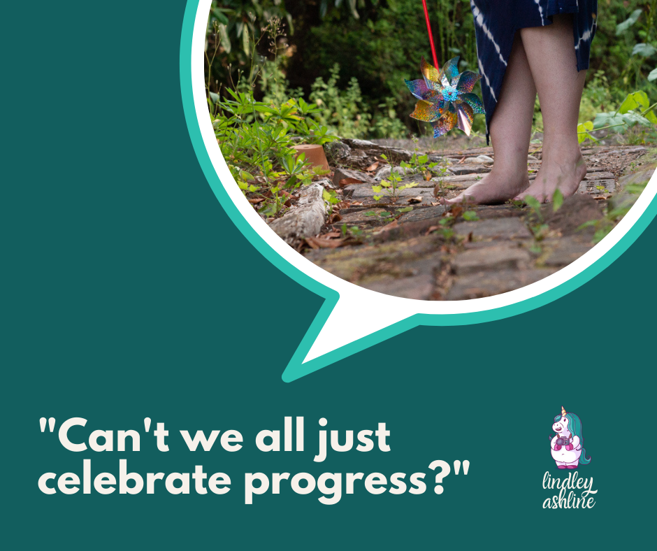 "Image description: A teal square with a round photo of a fat woman's lower legs and bare feet, standing on a brick sidewalk. Text reads, ""Can't we all just celebrate progress?"" Lindley's logo is at the right. End image description."