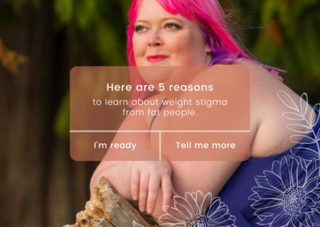 Here are 5 reasons to learn about weight stigma from fat people.